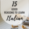 15 Good reasons to learn Italian
